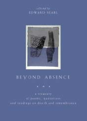 Beyond Absence: A Treasury Of Poems, Quotations, And Readings On Death And Remembrance